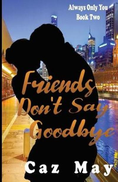 Friends Don't Say Goodbye - Caz May