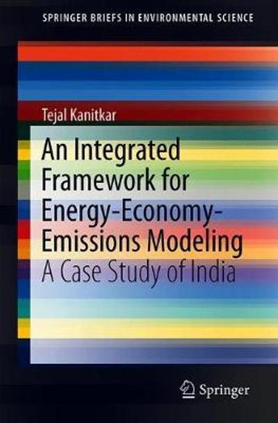An Integrated Framework for Energy-Economy-Emissions Modeling - Tejal Kanitkar