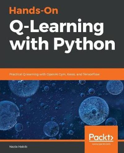 Hands-On Q-Learning with Python - Nazia Habib