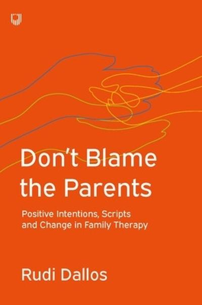 Don't Blame the Parents: Corrective Scripts and the Development of Problems in Families - Rudi Dallos