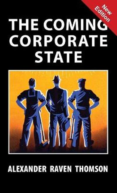 The Coming Corporate State - Alexander Raven Thomson