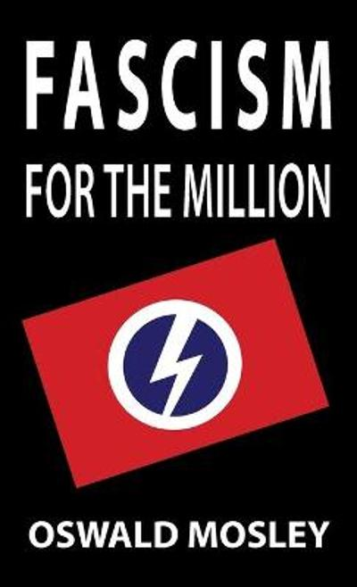 Fascism for the Million - Oswald Mosley