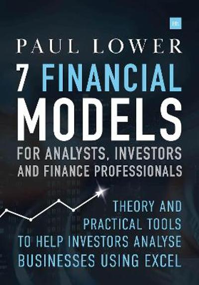 7 Financial Models for Analysts, Investors and Finance Professionals - Paul Lower