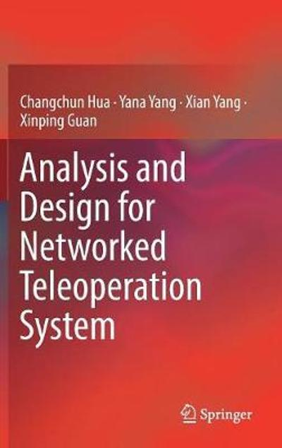 Analysis and Design for Networked Teleoperation System - Changchun Hua