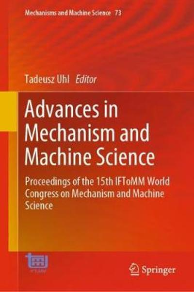 Advances in Mechanism and Machine Science - Tadeusz Uhl