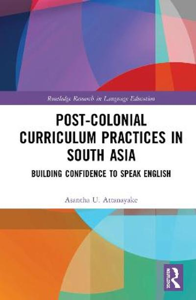 Post-colonial Curriculum Practices in South Asia - Asantha U. Attanayake