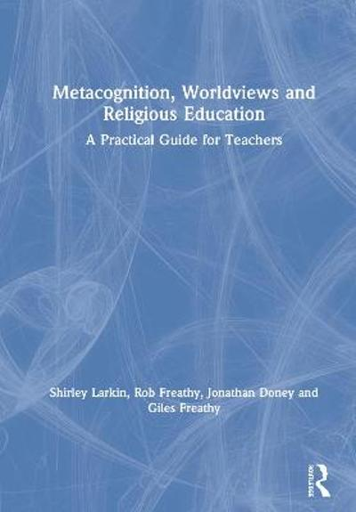 Metacognition, Worldviews and Religious Education - Shirley Larkin