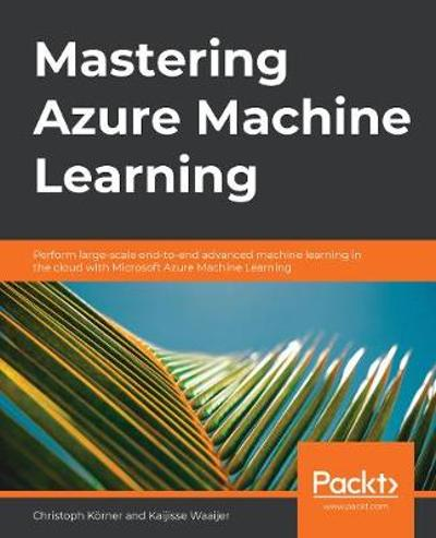 Mastering Azure Machine Learning - Christoph Koerner