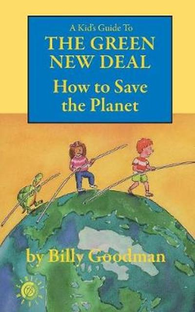 A Kid's Guide to the Green New Deal - Billy Goodman