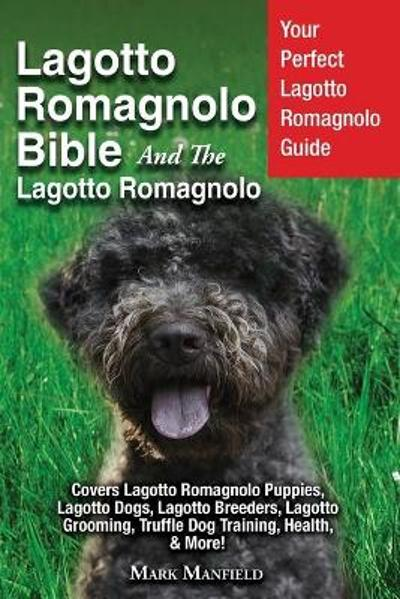 Lagotto Romagnolo Bible and the Lagotto Romagnolo - Mark Manfield