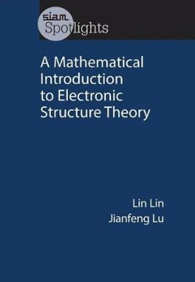 A Mathematical Introduction to Electronic Structure Theory - Lin Lin