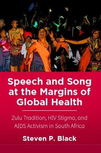 Speech and Song at the Margins of Global Health - Steven P. Black