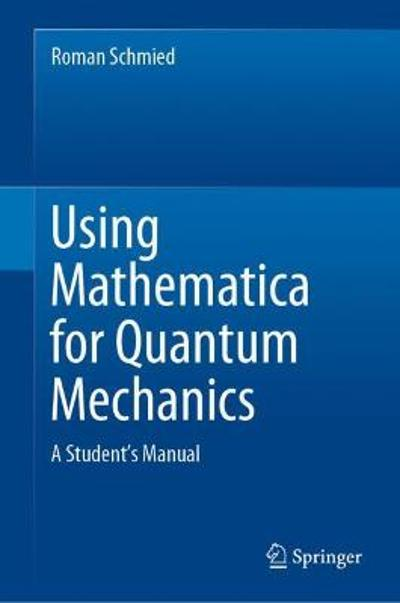 Using Mathematica for Quantum Mechanics - Roman Schmied