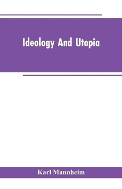 Ideology and Utopia - Karl Mannheim