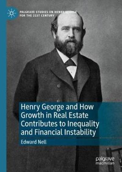 Henry George and How Growth in Real Estate Contributes to Inequality and Financial Instability - Edward Nell