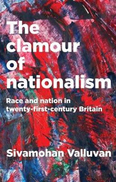 The Clamour of Nationalism - Sivamohan Valluvan