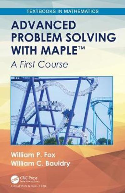 Advanced Problem Solving with Maple - William P. Fox