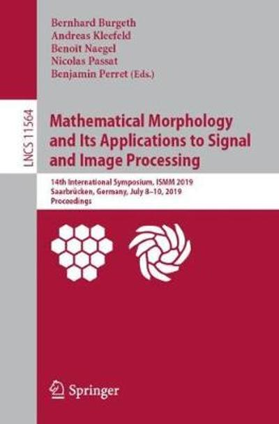 Mathematical Morphology and Its Applications to Signal and Image Processing - Bernhard Burgeth