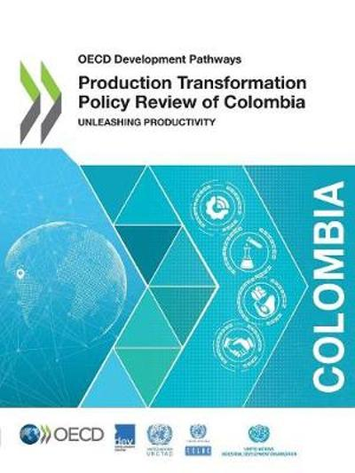 Production transformation policy review of Colombia - Organisation for Economic Co-operation and Development: Development Centre