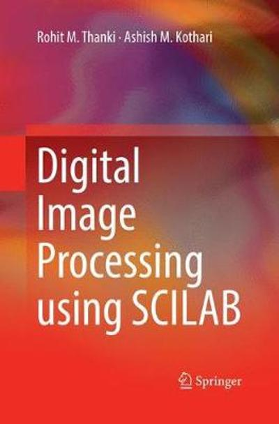 Digital Image Processing using SCILAB - Rohit M. Thanki