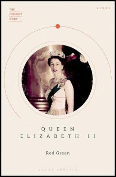 The Compact Guide: Queen Elizabeth II - Rod Green