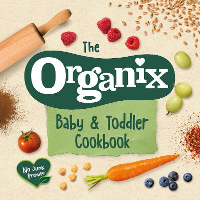 The Organix Baby and Toddler Cookbook - Organix Brands Limited