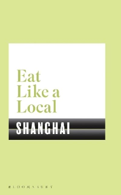Eat Like a Local SHANGHAI - Bloomsbury