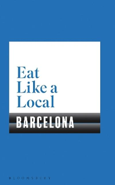 Eat Like a Local BARCELONA - Bloomsbury