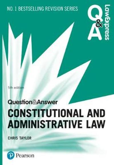 Law Express Question and Answer: Constitutional and Administrative Law, 5th edition - Chris Taylor