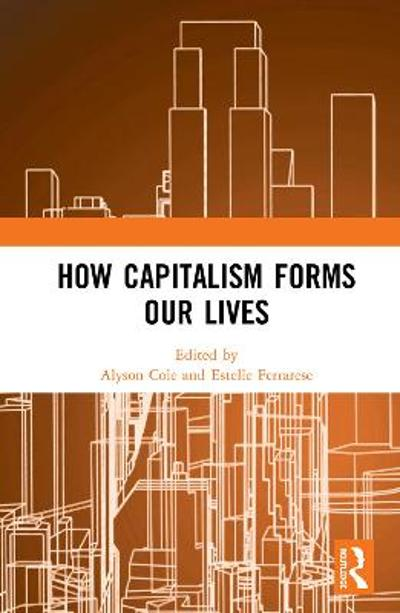 How Capitalism Forms Our Lives - Alyson Cole