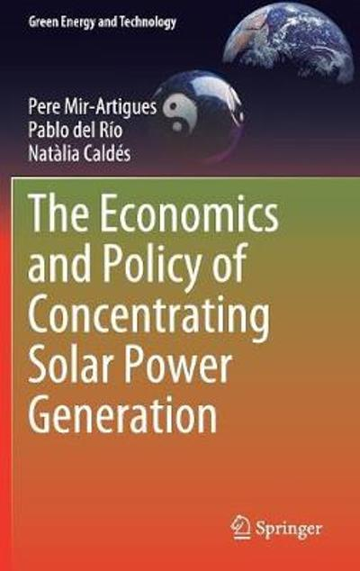 The Economics and Policy of Concentrating Solar Power Generation - Pere Mir-Artigues