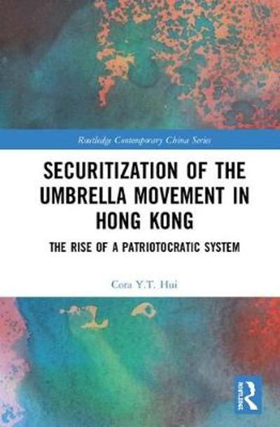 Securitization of the Umbrella Movement in Hong Kong - Cora Y.T. Hui
