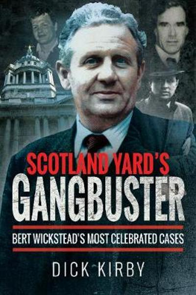 Scotland Yard's Gangbuster - Dick Kirby