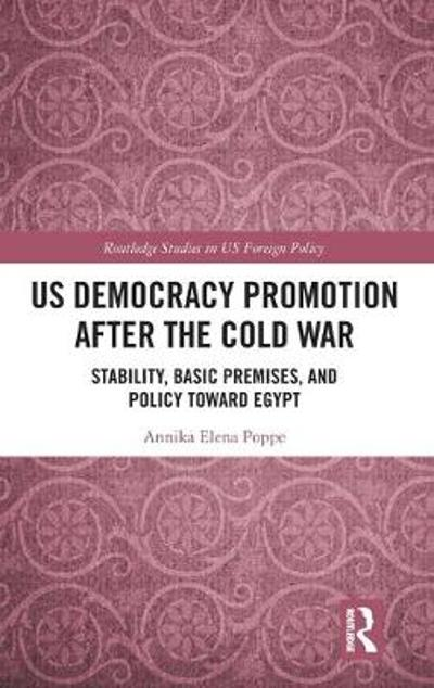 US Democracy Promotion after the Cold War - Annika Elena Poppe