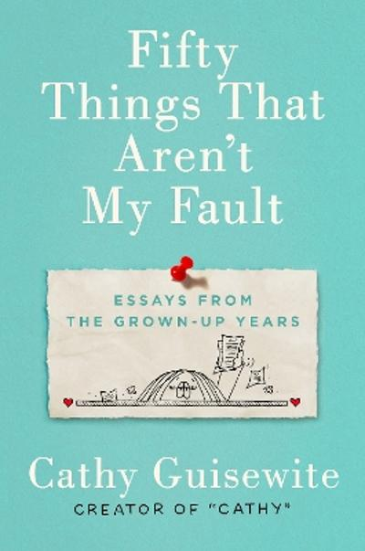 Fifty Things That Aren't My Fault - Cathy Guisewite