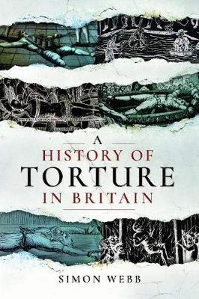 A History of Torture in Britain - Simon Webb