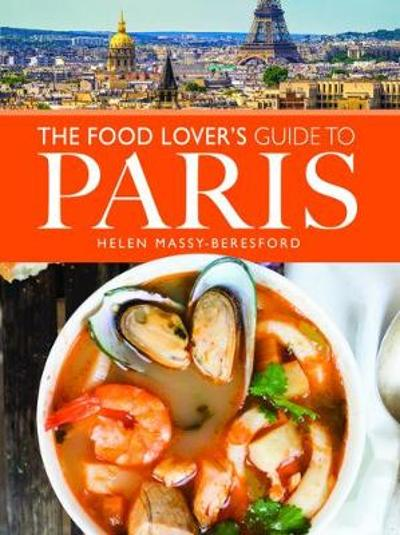 The Food Lover's Guide to Paris - Helen Massy-Beresford