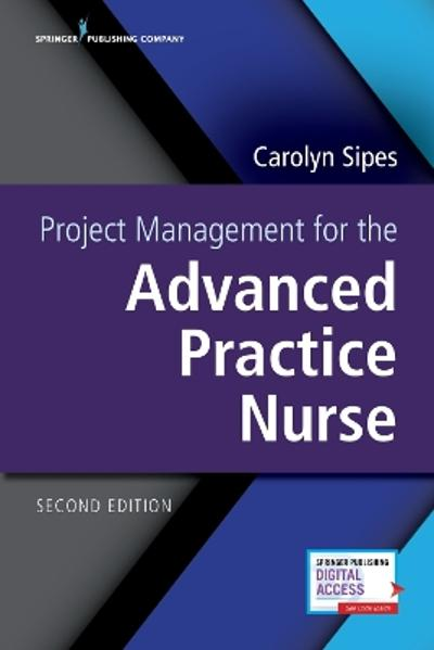 Project Management for the Advanced Practice Nurse - Carolyn Sipes