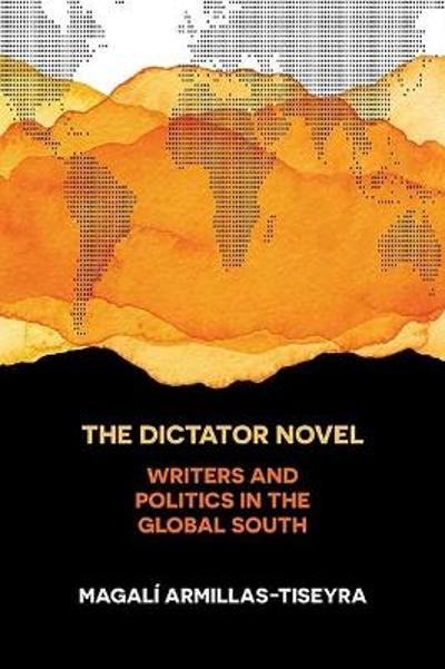 The Dictator Novel - Magali Armillas-Tiseyra