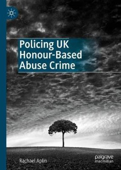 Policing UK Honour-Based Abuse Crime - Rachael Aplin