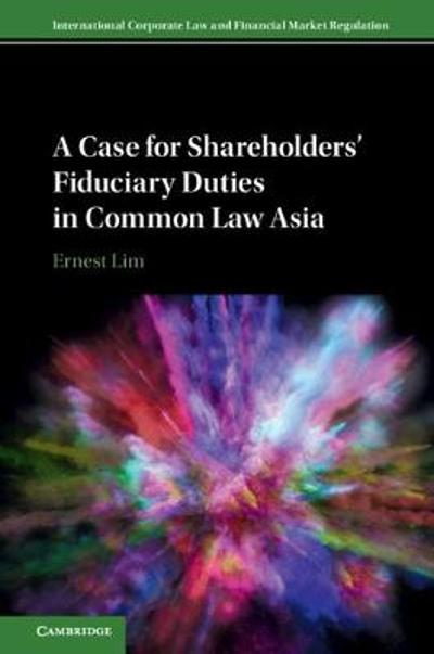 A Case for Shareholders' Fiduciary Duties in Common Law Asia - Ernest Lim