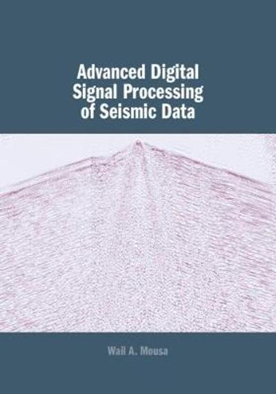Advanced Digital Signal Processing of Seismic Data - Wail A. Mousa