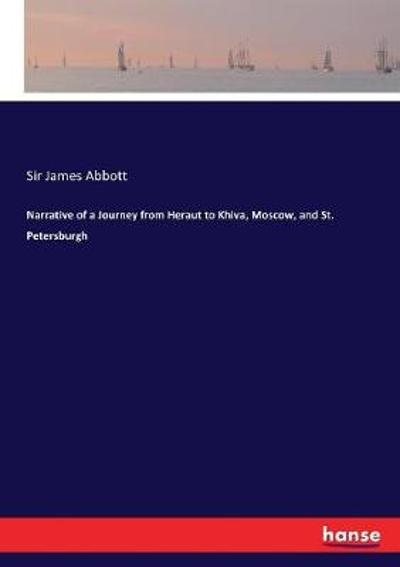 Narrative of a Journey from Heraut to Khiva, Moscow, and St. Petersburgh - Sir James Abbott
