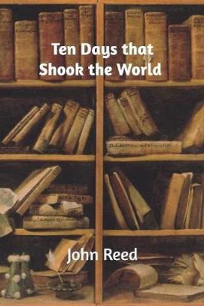 Ten Days That Shook the World - John Reed