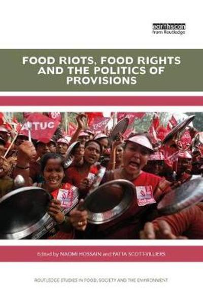 Food Riots, Food Rights and the Politics of Provisions - Naomi Hossain