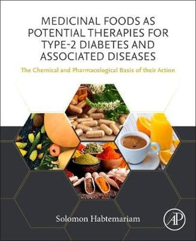 Medicinal Foods as Potential Therapies for Type-2 Diabetes and Associated Diseases - Solomon Habtemariam