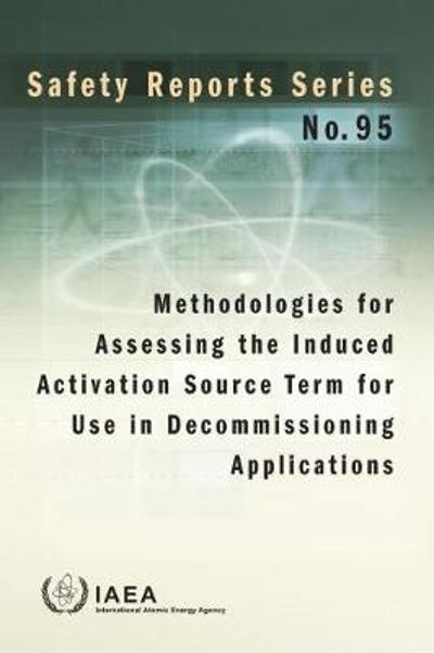 Methodologies for Assessing the Induced Activation Source Term for Use in Decommissioning Applications - IAEA