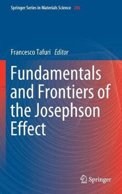 Fundamentals and Frontiers of the Josephson Effect - Francesco Tafuri