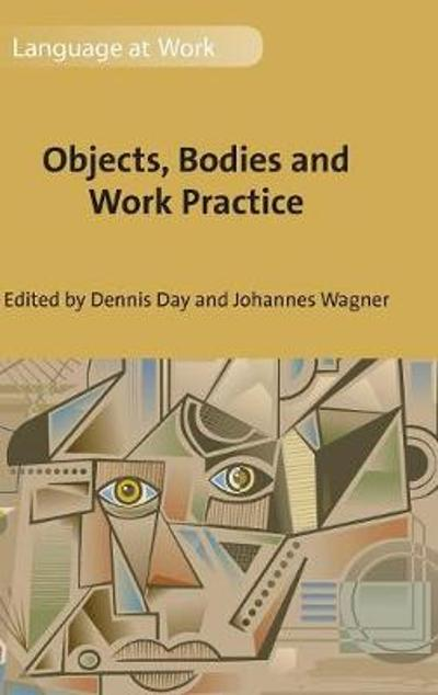 Objects, Bodies and Work Practice - Dennis Day