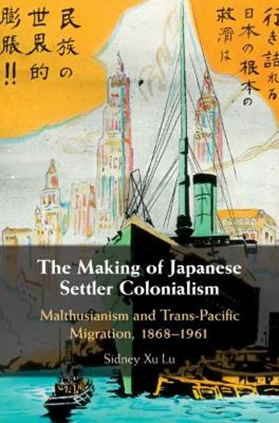 The Making of Japanese Settler Colonialism - Sidney Xu Lu